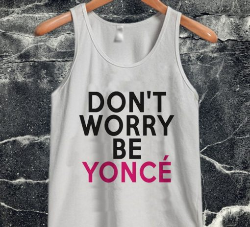 Don't Worry Beyoncé tanktop