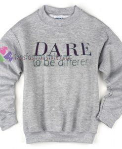 Dare to be Different sweatshirt