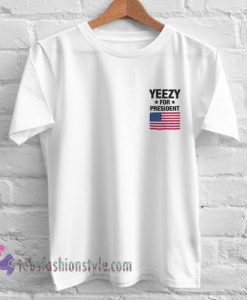 yeezy for president Tshirt