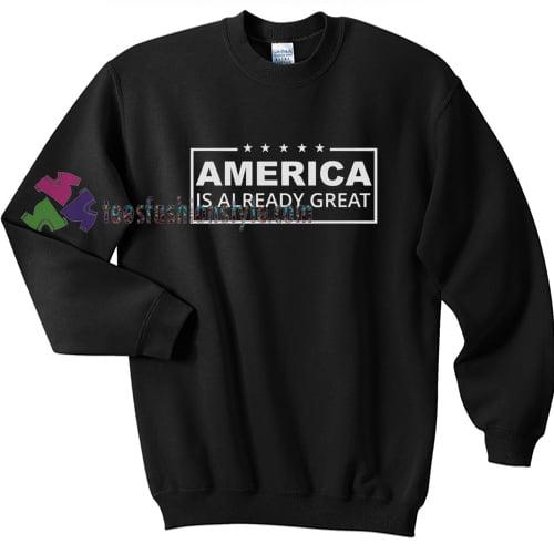 America is Already Great Hillary gift sweatshirt