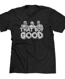 That Boy Good T-Shirt