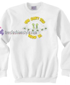 You Can't Trip With Us Sweater gift