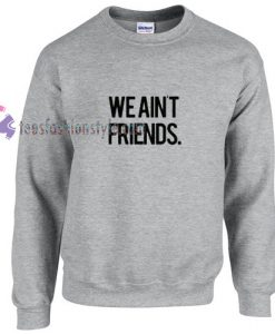 WE Aint Friends sweater gift