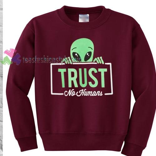 alien trust no human sweater gift sweatshirt