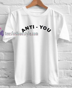 anti you Tshirt gift
