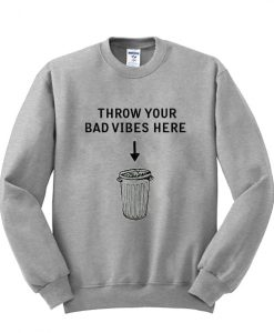 throw your bad vibes here sweatshirt gift