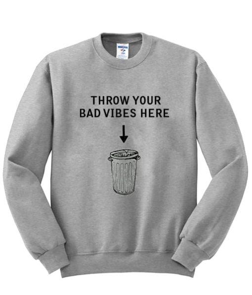 throw your bad vibes here sweatshirt gift