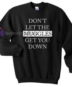 dont let the muggles get you down sweater gift
