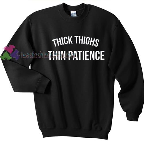 Thick Thighs Thin Patience sweater gift