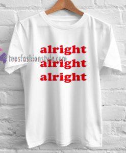 alright Tshirt gift