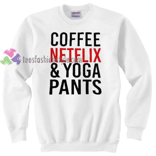 coffee netflix and yoga pants sweater gift