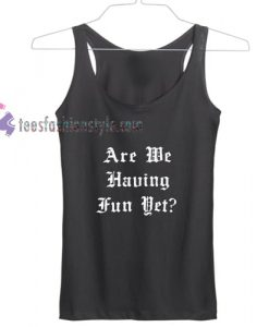 are we having fun yet tank top gift