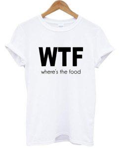 wtf where's the food shirt Tshirt gift