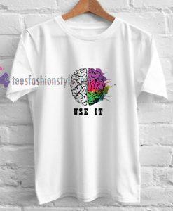Use Brain t shirt