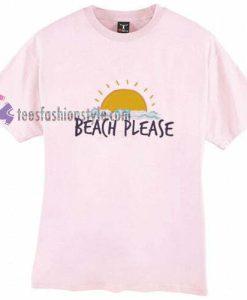 beach please t shirt