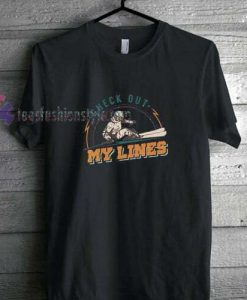Check Out My Lines t shirt