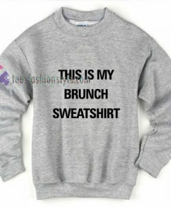 This is my brunch Sweatshirt