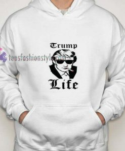 Trump Life hoodie