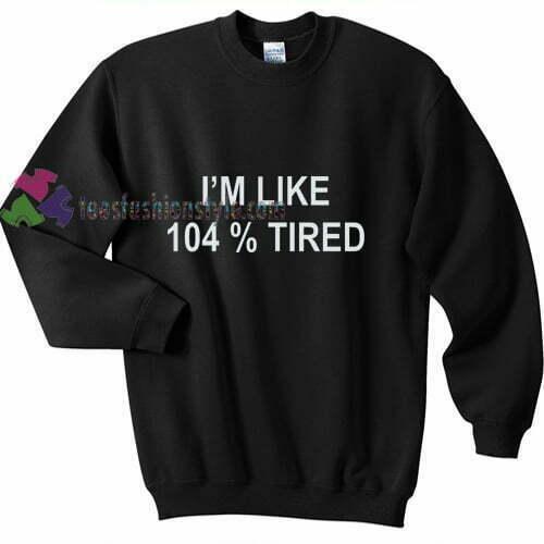 104 Tired Sweatshirt