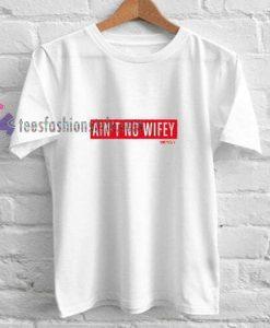 Aint No Wifey t shirt
