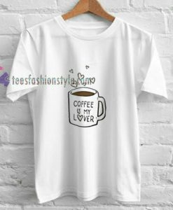 Coffe Is My Lover t shirt