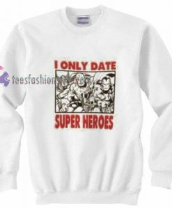 Date Super Heroes Sweatshirt