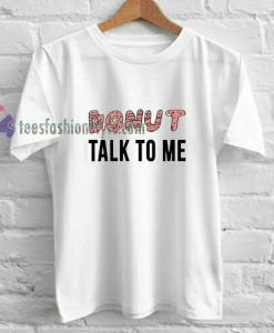 Donut Talk To Me t shirt