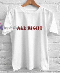 All right Font t shirt