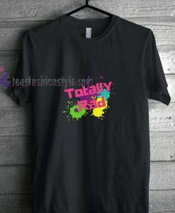 Totaly Rad t shirt