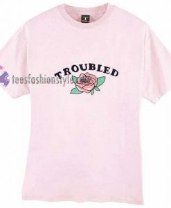 Troubled t shirt