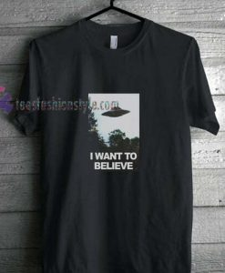 Want Believe t shirt