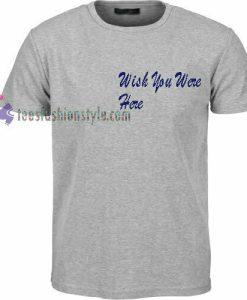 Wish You t shirt