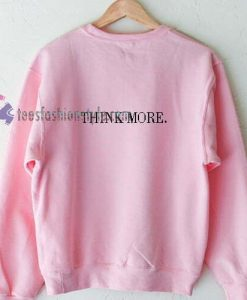 Think More Sweatshirt
