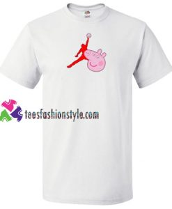 Air Jordan X Peppa Pig Parody T Shirt gift tees unisex adult cool tee shirts