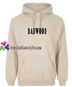 Badwood Hoodie gift cool tee shirts cool tee shirts for guys