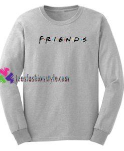 Friends Crewneck Sweatshirt Gift sweater adult unisex cool tee shirts