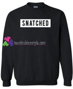 Snatched Logo Sweatshirt Gift sweater adult unisex cool tee shirts