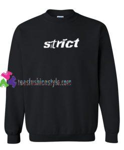 Strict Sweatshirt Gift sweater adult unisex cool tee shirts
