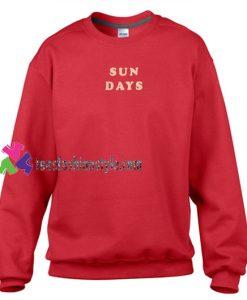 Sun Days Sweatshirt Gift sweater adult unisex cool tee shirts