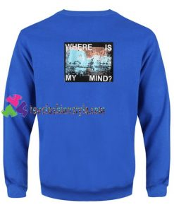 Where Is My Mind Back Sweatshirt Gift sweater adult unisex cool tee shirts