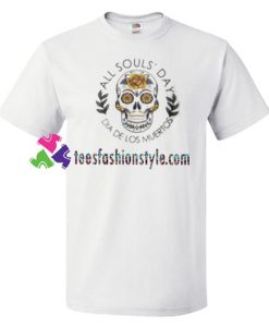 All Souls' Day Shirt, Dia De Los Muertos T Shirt gift tees unisex adult cool tee shirts