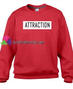 Attraction Sweatshirt Gift sweater adult unisex cool tee shirts