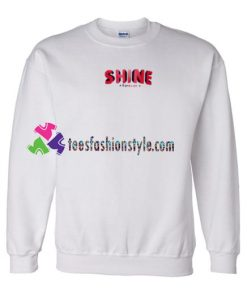 SHINE Forever Sweatshirt Gift sweater adult unisex cool tee shirts