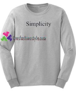 Simplicity Sweatshirt Gift sweater adult unisex cool tee shirts