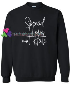 Spread love not hate Sweatshirt Gift sweater adult unisex cool tee shirts