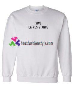 Vive La Resistance Sweatshirt Gift sweater adult unisex cool tee shirts