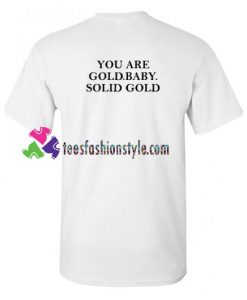 You Are Gold Baby Solid Gold Back T Shirt gift tees unisex adult cool tee shirts