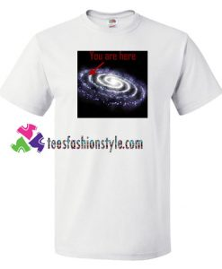 You Are Here Galaxy T Shirt gift tees unisex adult cool tee shirts