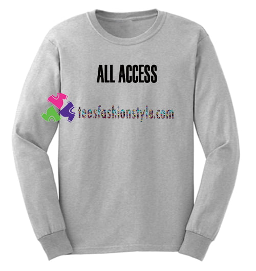 All Access Font Sweatshirt Gift sweater adult unisex cool tee shirts