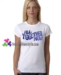 All Together Now T Shirt gift tees unisex adult cool tee shirts
